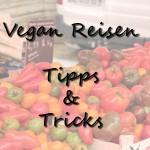 Vegan Reisen – meine Tipps und Tricks