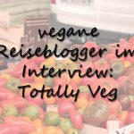 Vegane Reiseblogger im Interview: Totally Veg