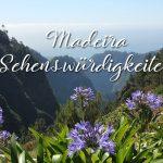 Madeira Sehenswürdigkeiten: Meine 21 Highlights auf der Blumeninsel